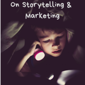 On Storytelling & Marketing