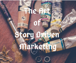 The Art of Story Driven Marketing